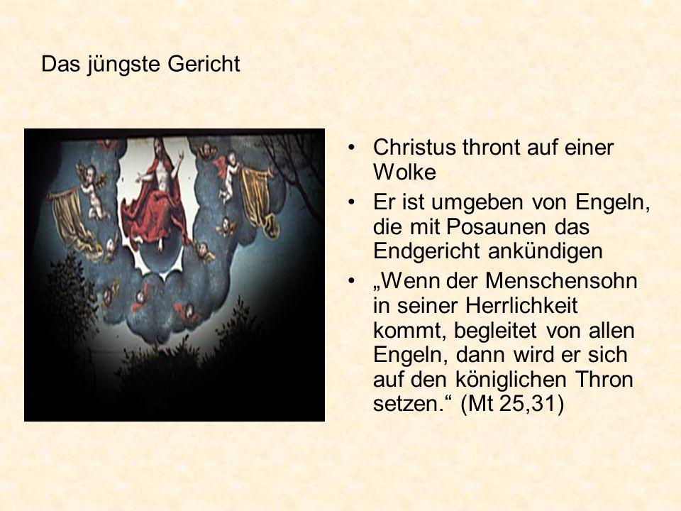 Das jüngste Gericht Christus thront auf einer Wolke. Er ist umgeben von Engeln, die mit Posaunen das Endgericht ankündigen.