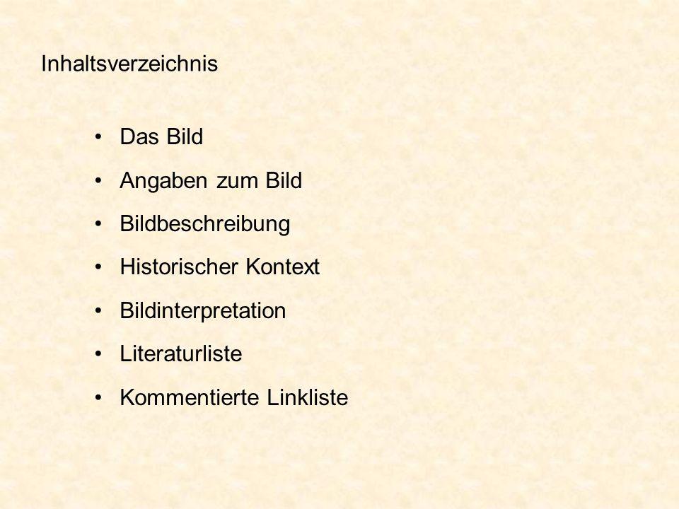 Inhaltsverzeichnis Das Bild. Angaben zum Bild. Bildbeschreibung. Historischer Kontext. Bildinterpretation.
