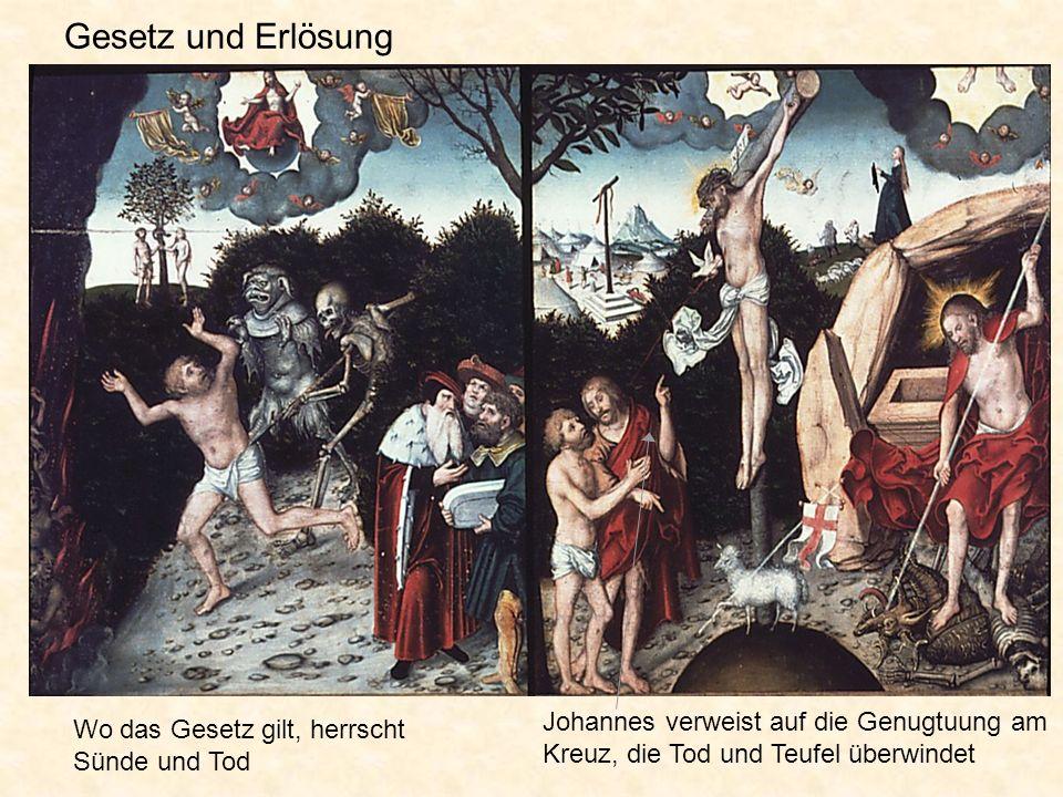 Gesetz und Erlösung Johannes verweist auf die Genugtuung am Kreuz, die Tod und Teufel überwindet.