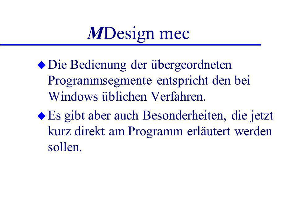 MDesign mec Die Bedienung der übergeordneten Programmsegmente entspricht den bei Windows üblichen Verfahren.