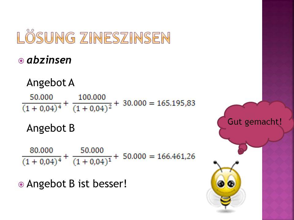Lösung Zineszinsen abzinsen Angebot A Angebot B Angebot B ist besser!