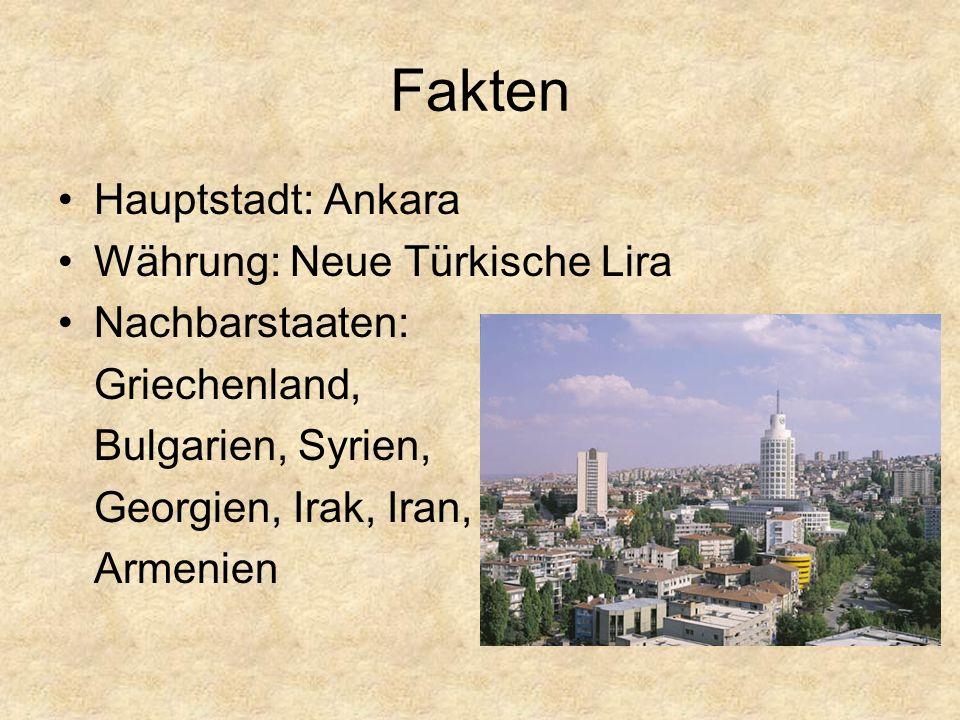 Fakten Hauptstadt: Ankara Währung: Neue Türkische Lira Nachbarstaaten: