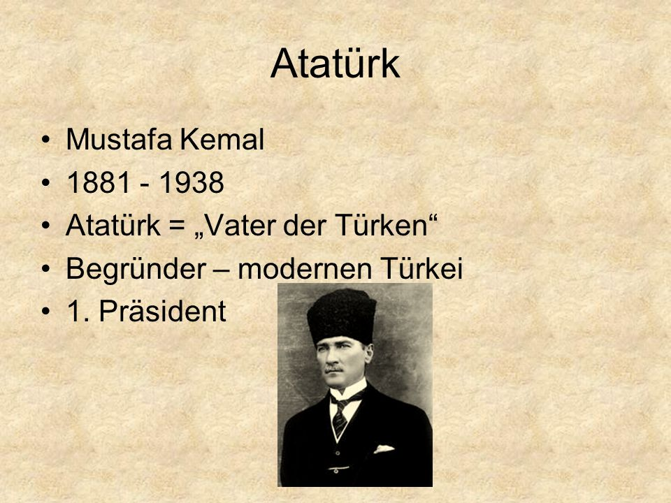 "Atatürk Mustafa Kemal 1881 - 1938 Atatürk = ""Vater der Türken"