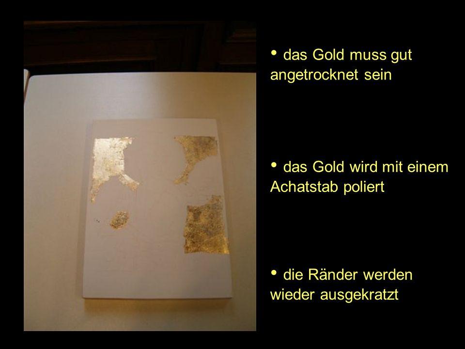 das Gold muss gut angetrocknet sein