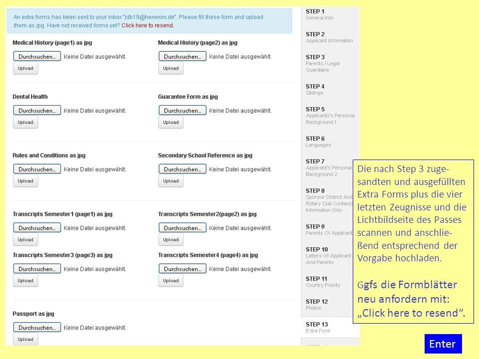 """Die nach Step 3 zuge-sandten und ausgefüllten Extra Forms plus die vier letzten Zeugnisse und die Lichtbildseite des Passes scannen und anschlie-ßend entsprechend der Vorgabe hochladen. Ggfs die Formblätter neu anfordern mit: """"Click here to resend ."""