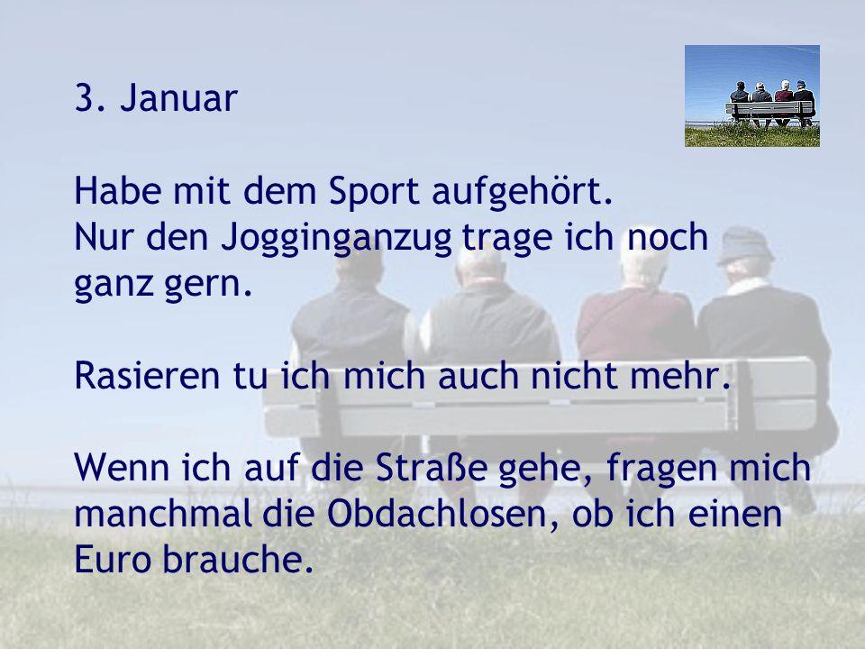 3. Januar Habe mit dem Sport aufgehört