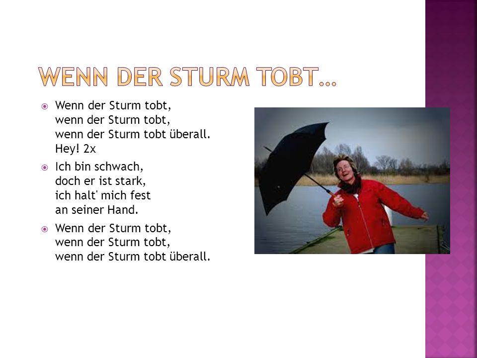 Wenn der Sturm tobt… Wenn der Sturm tobt, wenn der Sturm tobt, wenn der Sturm tobt überall. Hey! 2x.