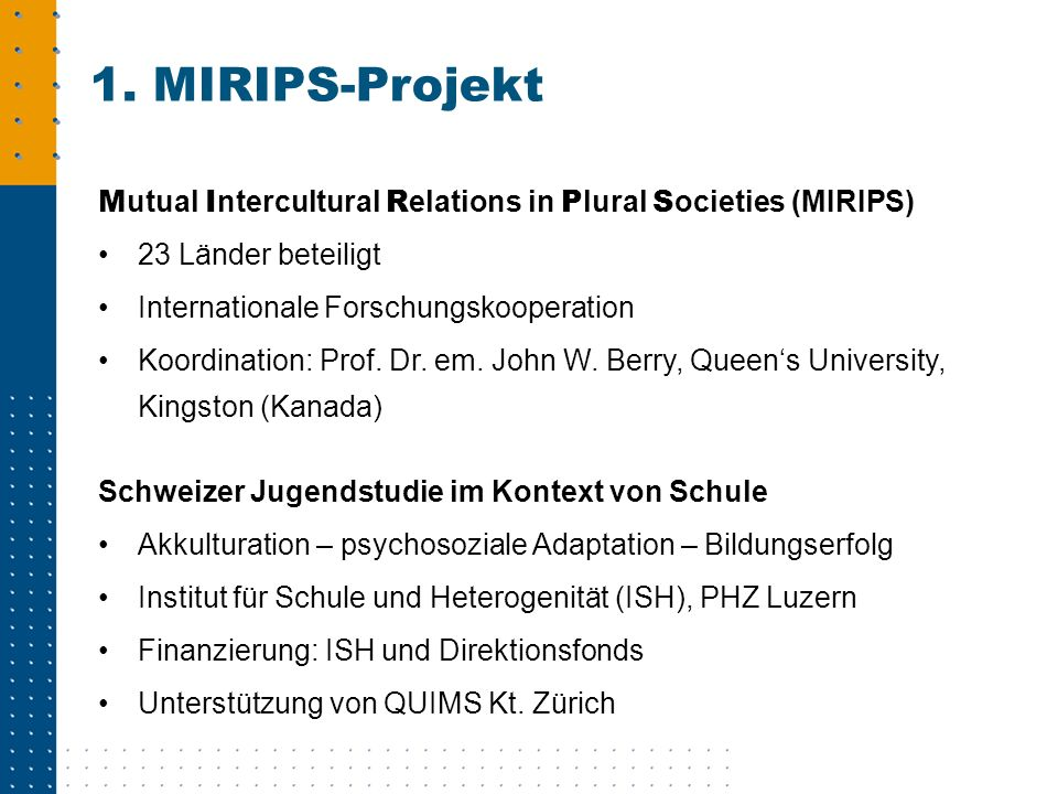 1. MIRIPS-Projekt Mutual Intercultural Relations in Plural Societies (MIRIPS) 23 Länder beteiligt.