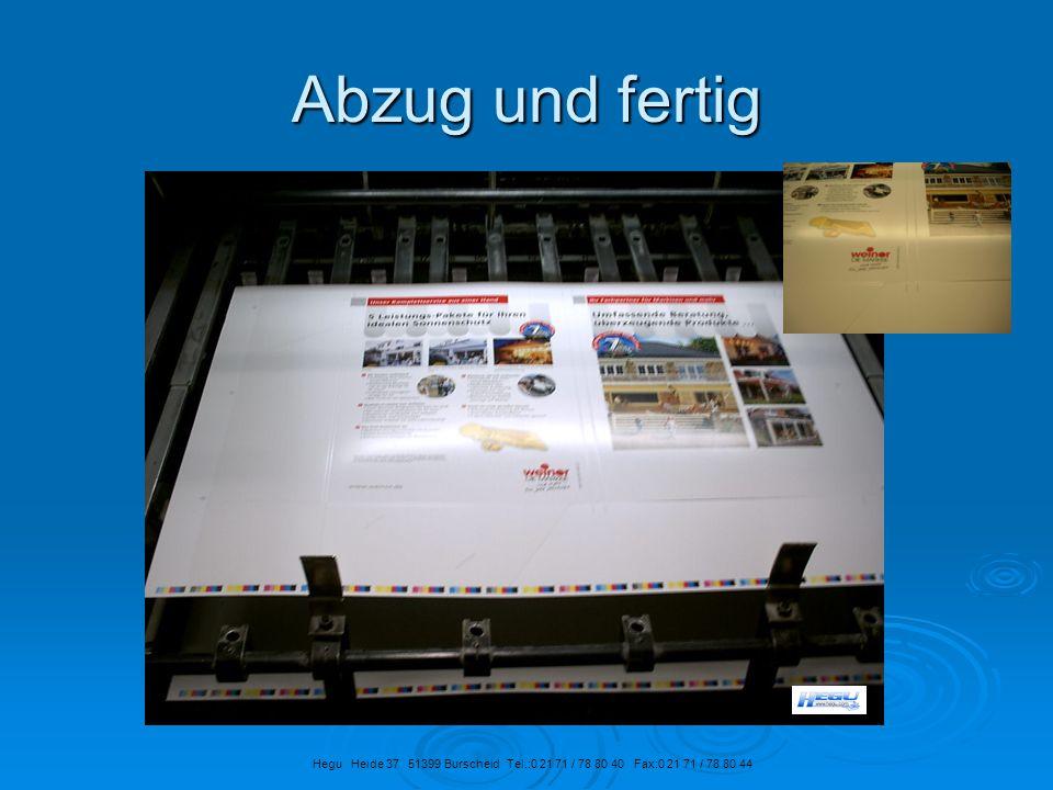 Abzug und fertig Hegu Heide 37 51399 Burscheid Tel.:0 21 71 / 78 80 40 Fax:0 21 71 / 78 80 44.