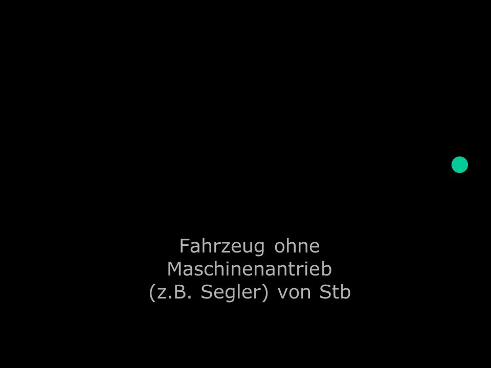 Fahrzeug ohne Maschinenantrieb (z.B. Segler) von Stb