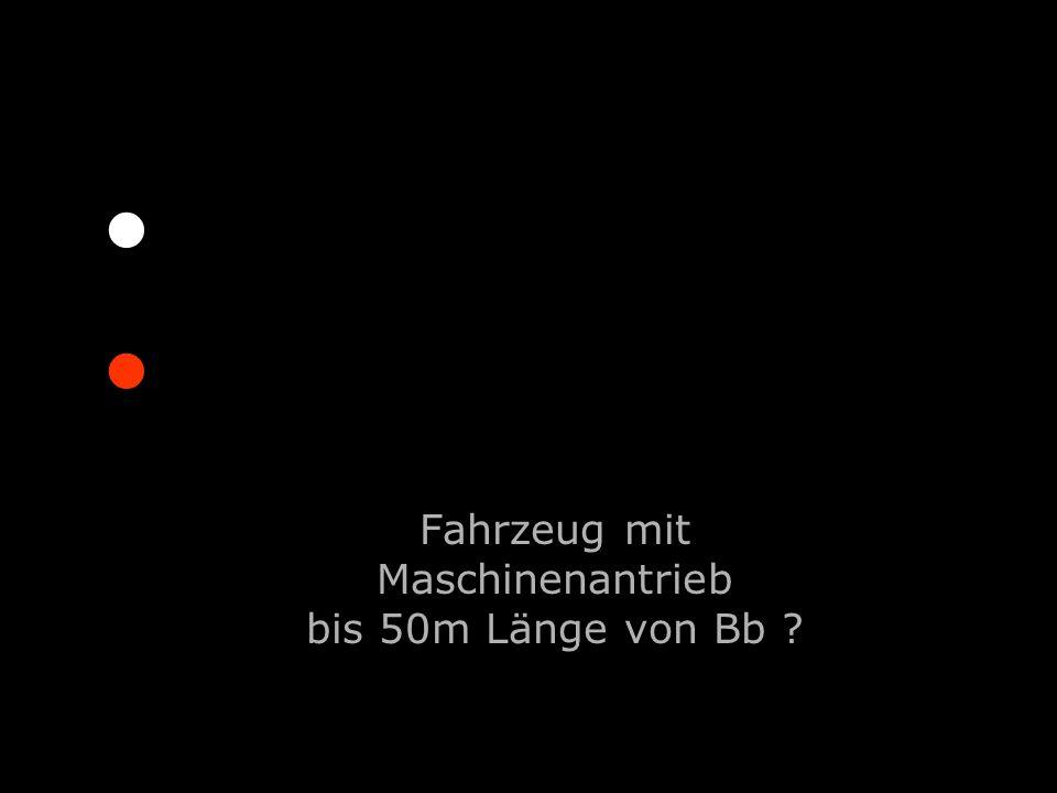 Fahrzeug mit Maschinenantrieb bis 50m Länge von Bb