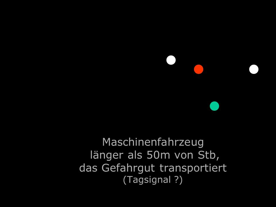 . . . Maschinenfahrzeug länger als 50m von Stb, das Gefahrgut transportiert (Tagsignal )