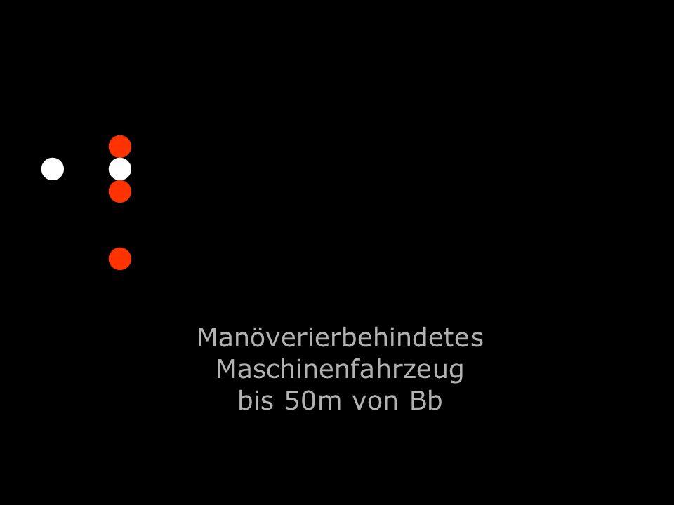 Manöverierbehindetes Maschinenfahrzeug bis 50m von Bb