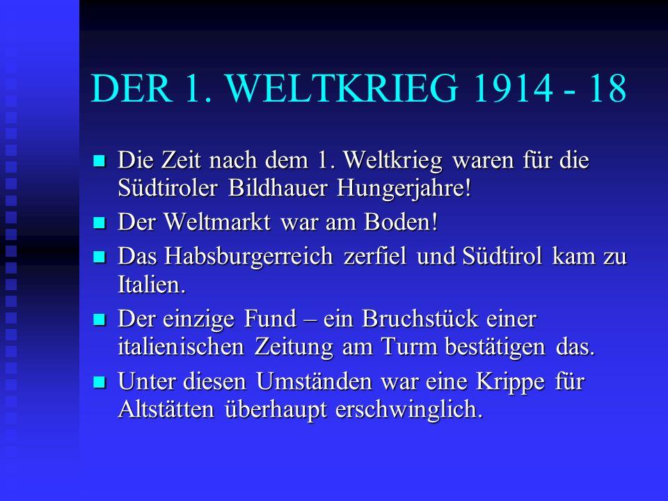 DER 1. WELTKRIEG 1914 - 18 Die Zeit nach dem 1. Weltkrieg waren für die Südtiroler Bildhauer Hungerjahre!
