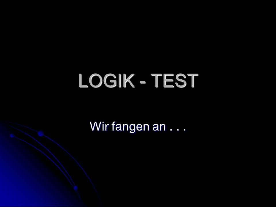 LOGIK - TEST Wir fangen an . . .