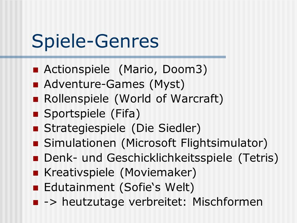 Spiele-Genres Actionspiele (Mario, Doom3) Adventure-Games (Myst)