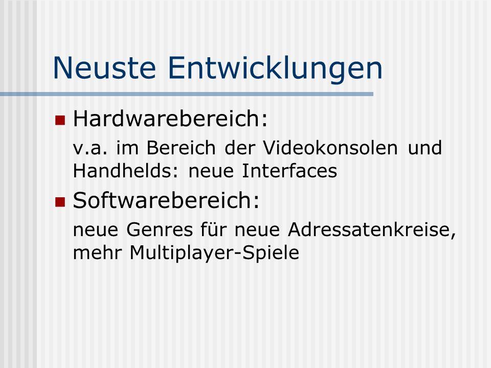 Neuste Entwicklungen Hardwarebereich: Softwarebereich: