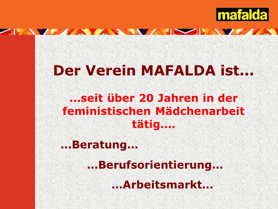 Der Verein MAFALDA ist... ...seit über 20 Jahren in der feministischen Mädchenarbeit tätig.... …Beratung…