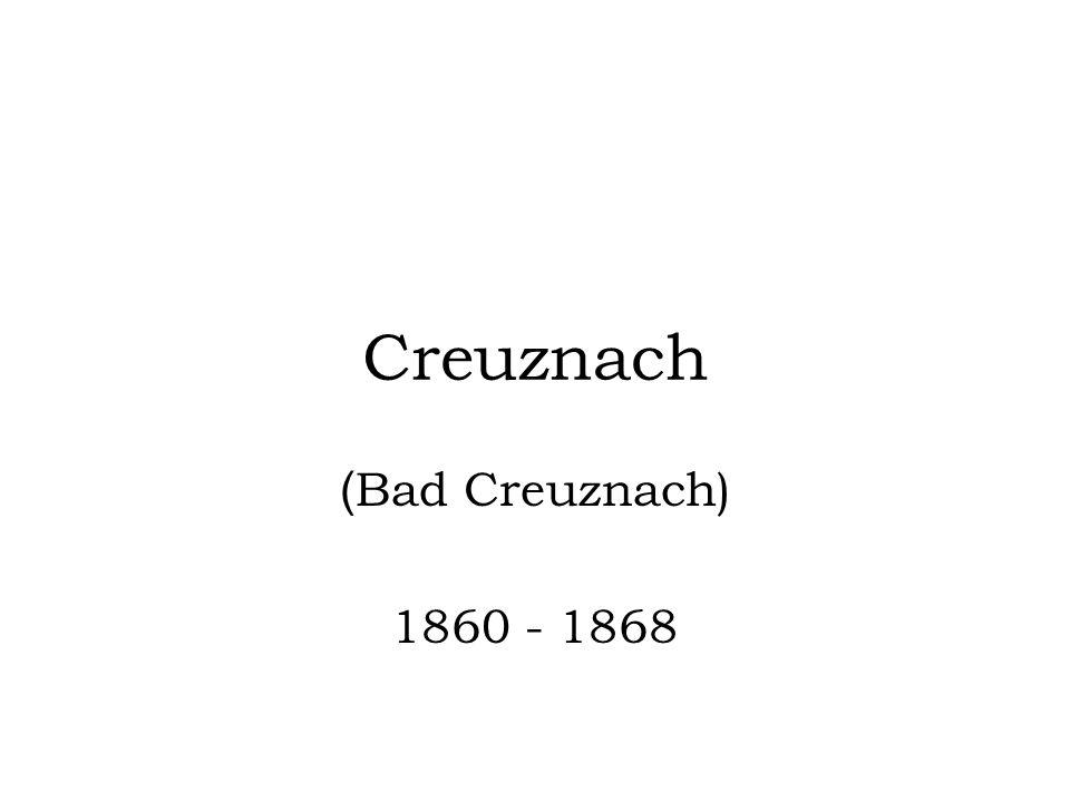Creuznach (Bad Creuznach) 1860 - 1868