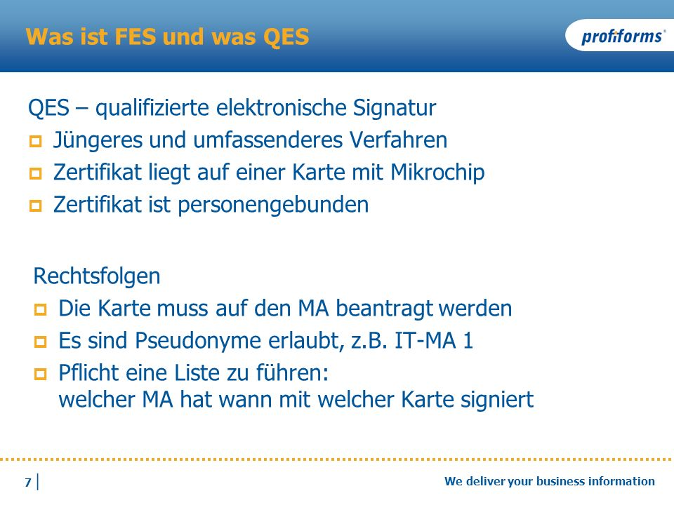 Was ist FES und was QES QES – qualifizierte elektronische Signatur. Jüngeres und umfassenderes Verfahren.