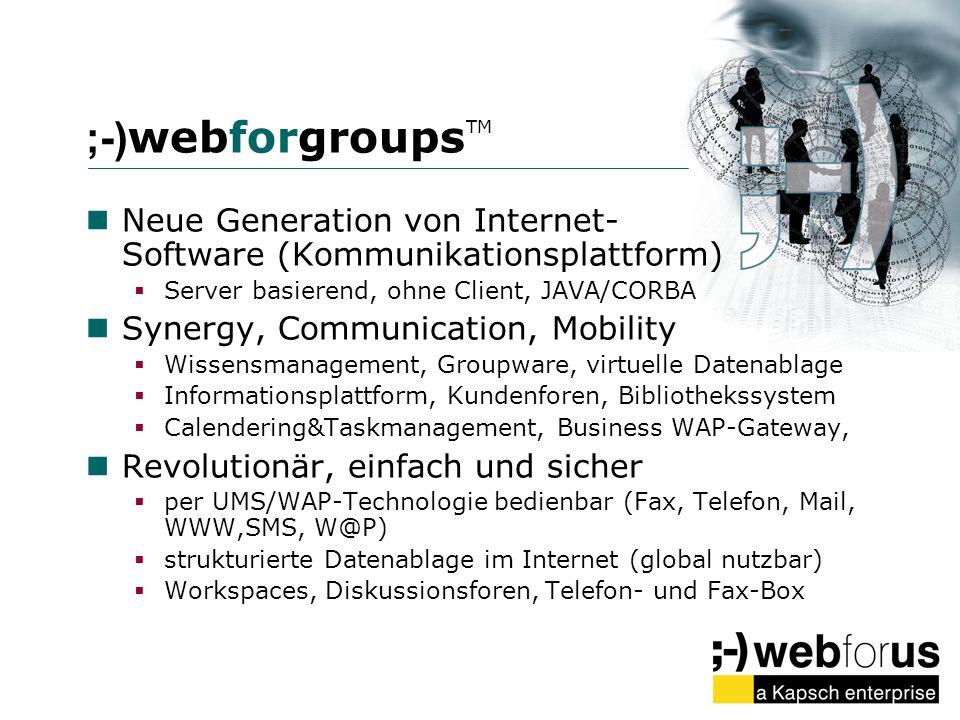;-)webforgroupsTM Neue Generation von Internet- Software (Kommunikationsplattform) Server basierend, ohne Client, JAVA/CORBA.