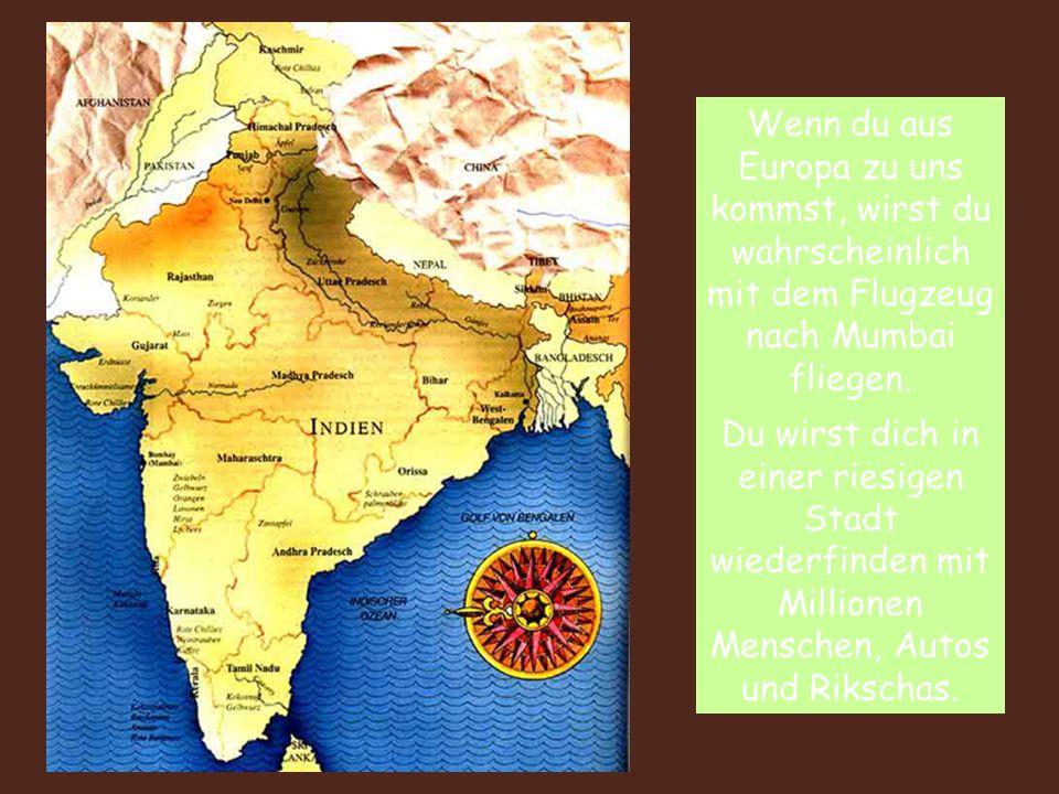 1111 Wenn du aus Europa zu uns kommst, wirst du wahrscheinlich mit dem Flugzeug nach Mumbai fliegen.