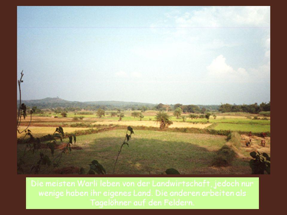 1616Die meisten Warli leben von der Landwirtschaft, jedoch nur wenige haben ihr eigenes Land.