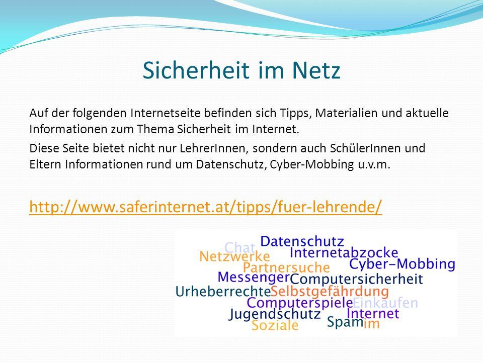 Sicherheit im Netz http://www.saferinternet.at/tipps/fuer-lehrende/