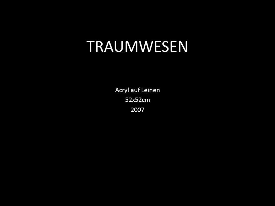 TRAUMWESEN Acryl auf Leinen 52x52cm 2007