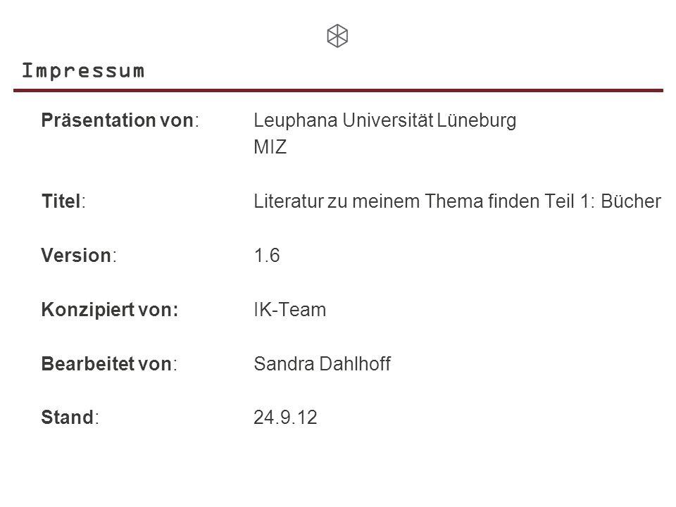 Impressum Präsentation von: Leuphana Universität Lüneburg MIZ