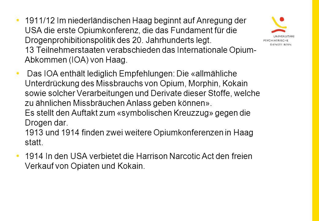1911/12 Im niederländischen Haag beginnt auf Anregung der USA die erste Opiumkonferenz, die das Fundament für die Drogenprohibitionspolitik des 20. Jahrhunderts legt. 13 Teilnehmerstaaten verabschieden das Internationale Opium-Abkommen (IOA) von Haag.