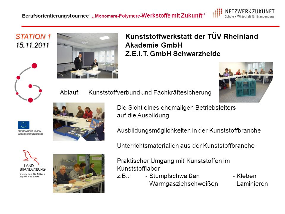 STATION 1 15.11.2011. Kunststoffwerkstatt der TÜV Rheinland Akademie GmbH Z.E.I.T. GmbH Schwarzheide.