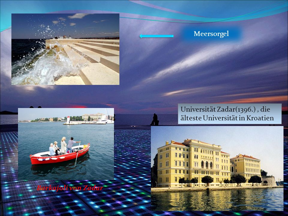 Meersorgel Universität Zadar(1396.) , die älteste Universität in Kroatien Barkajoli von Zadar