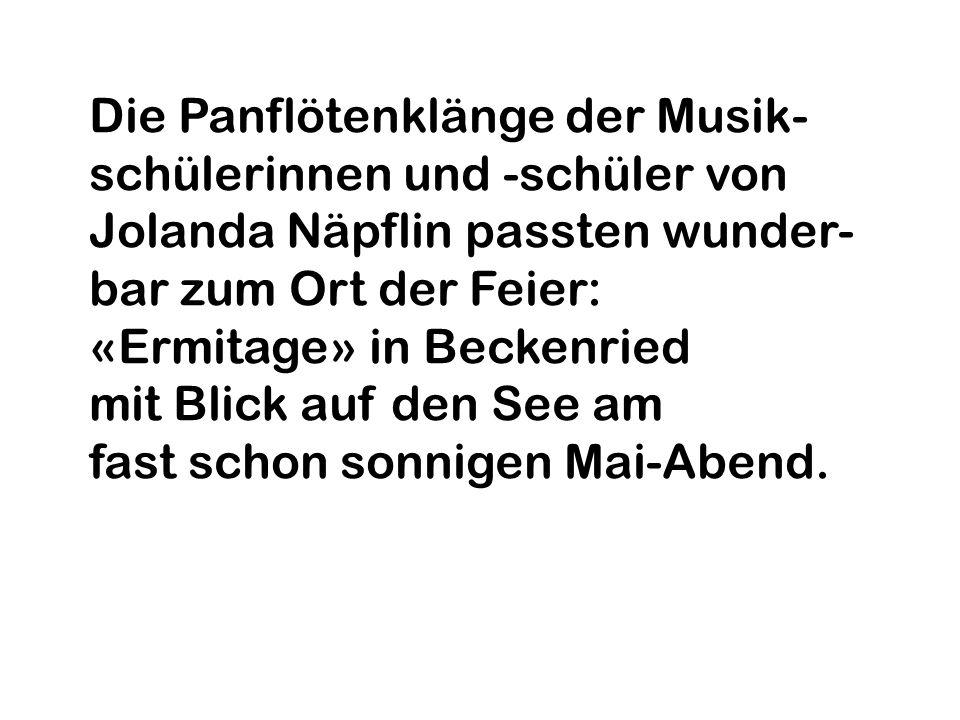 Die Panflötenklänge der Musik-schülerinnen und -schüler von Jolanda Näpflin passten wunder-bar zum Ort der Feier: