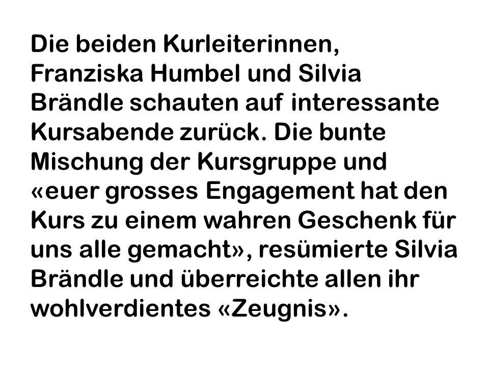 Die beiden Kurleiterinnen, Franziska Humbel und Silvia Brändle schauten auf interessante Kursabende zurück.