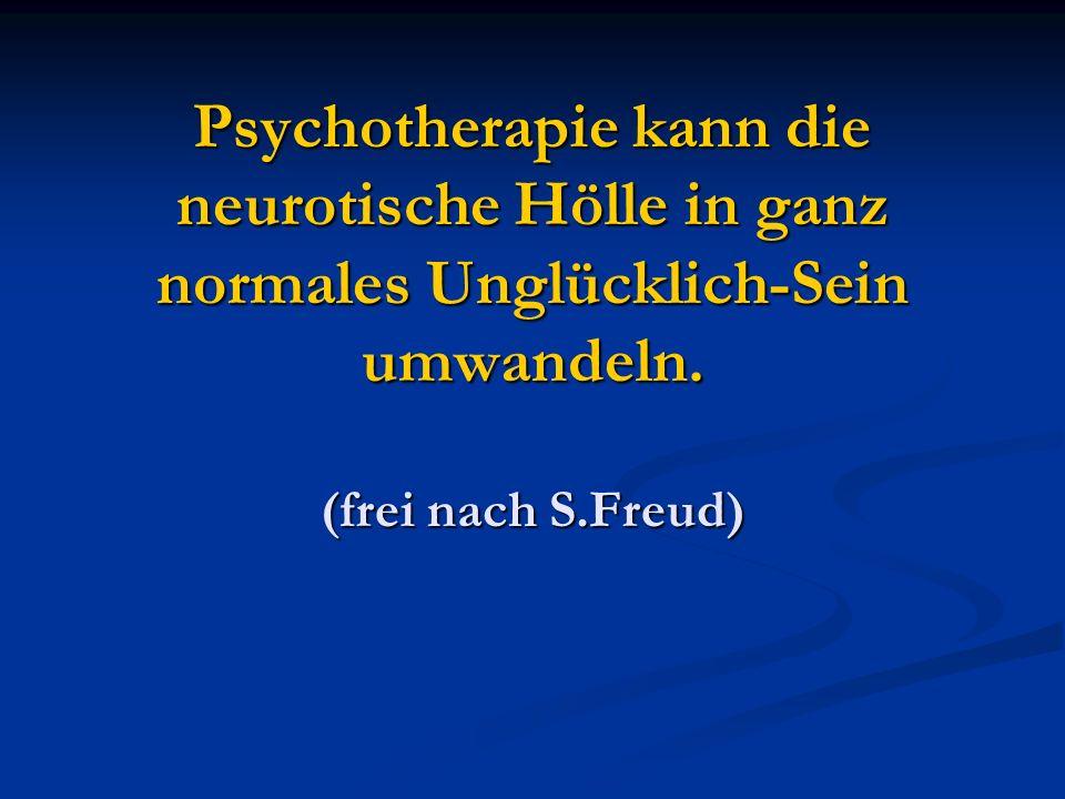 Psychotherapie kann die neurotische Hölle in ganz normales Unglücklich-Sein umwandeln.