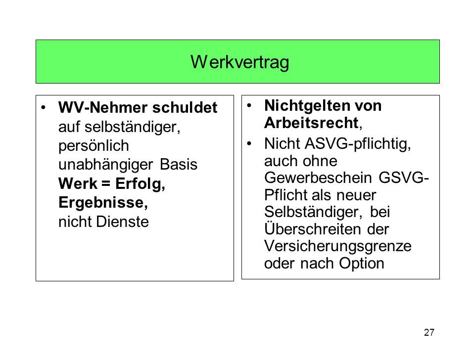 Werkvertrag WV-Nehmer schuldet auf selbständiger, persönlich unabhängiger Basis Werk = Erfolg, Ergebnisse, nicht Dienste.