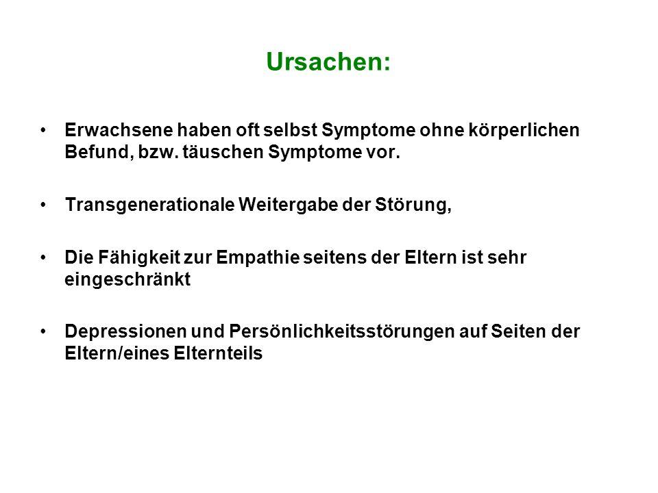 Ursachen: Erwachsene haben oft selbst Symptome ohne körperlichen Befund, bzw. täuschen Symptome vor.