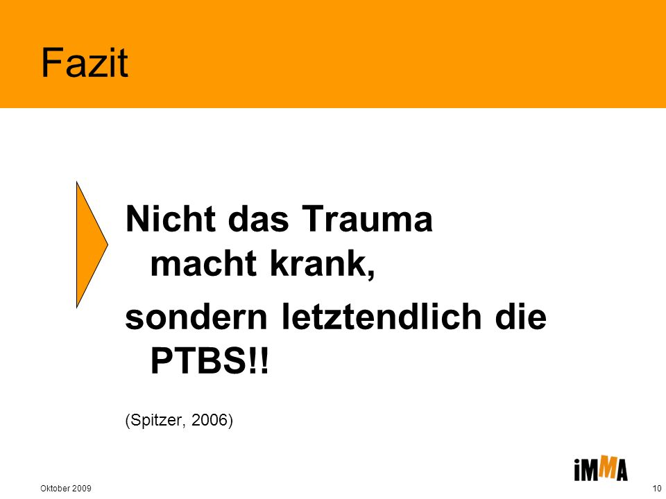 Fazit Nicht das Trauma macht krank, sondern letztendlich die PTBS!!