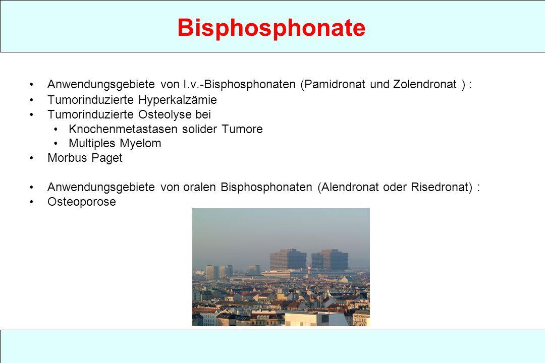 Bisphosphonate Anwendungsgebiete von I.v.-Bisphosphonaten (Pamidronat und Zolendronat ) : Tumorinduzierte Hyperkalzämie.
