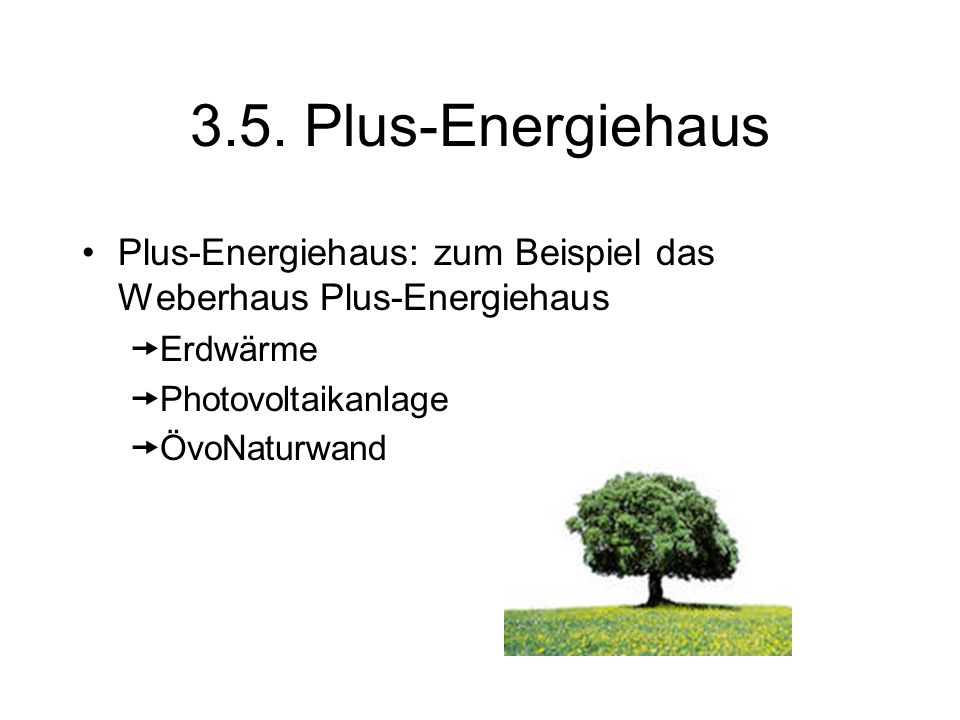 3.5. Plus-Energiehaus Plus-Energiehaus: zum Beispiel das Weberhaus Plus-Energiehaus. Erdwärme. Photovoltaikanlage.
