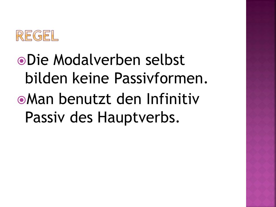 Die Modalverben selbst bilden keine Passivformen.