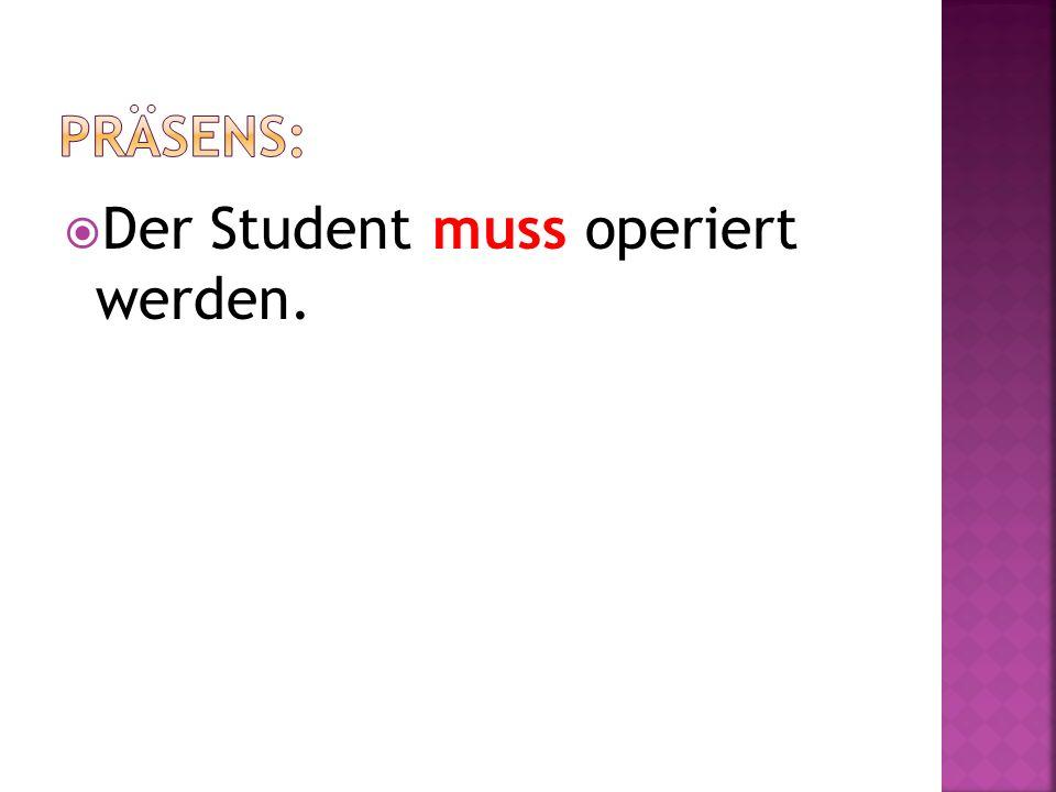 Der Student muss operiert werden.