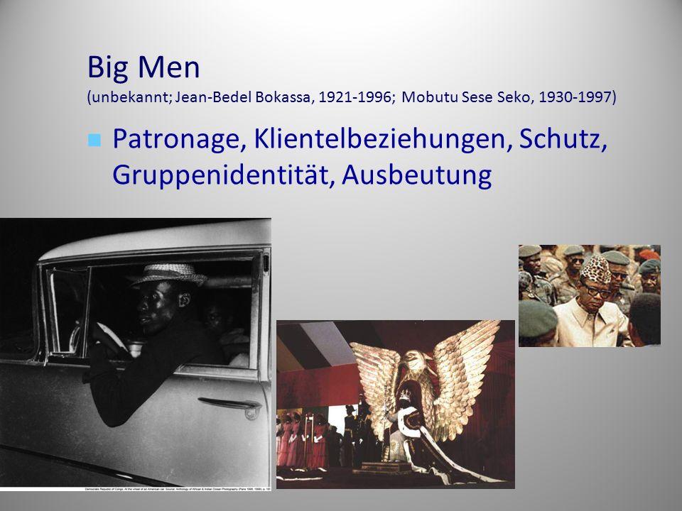Big Men (unbekannt; Jean-Bedel Bokassa, 1921-1996; Mobutu Sese Seko, 1930-1997)