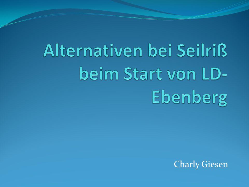 Alternativen bei Seilriß beim Start von LD-Ebenberg