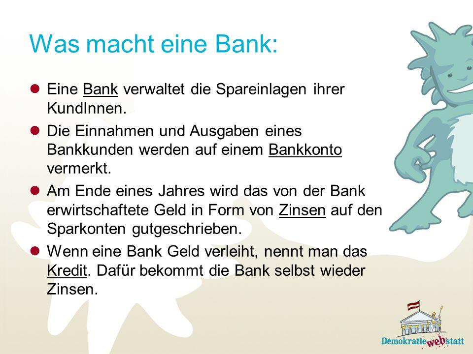 Was macht eine Bank: Eine Bank verwaltet die Spareinlagen ihrer KundInnen.