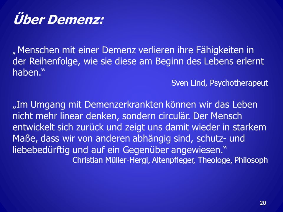"""Über Demenz: """" Menschen mit einer Demenz verlieren ihre Fähigkeiten in der Reihenfolge, wie sie diese am Beginn des Lebens erlernt haben."""