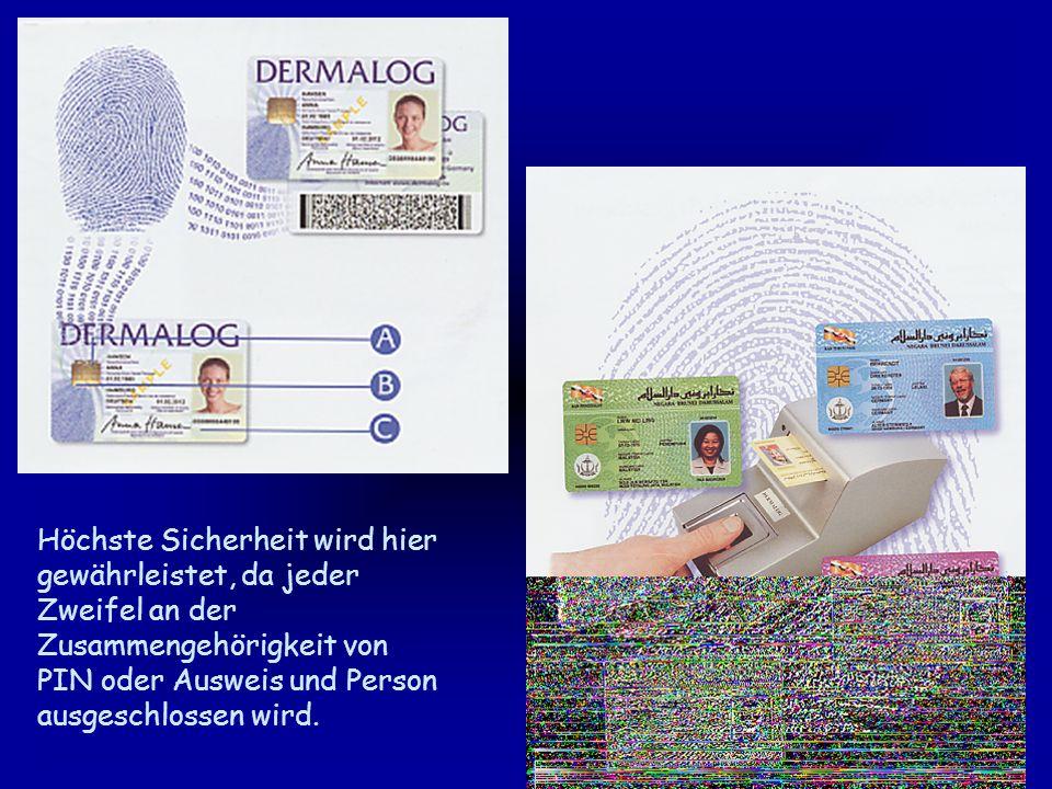 Höchste Sicherheit wird hier gewährleistet, da jeder Zweifel an der Zusammengehörigkeit von PIN oder Ausweis und Person ausgeschlossen wird.