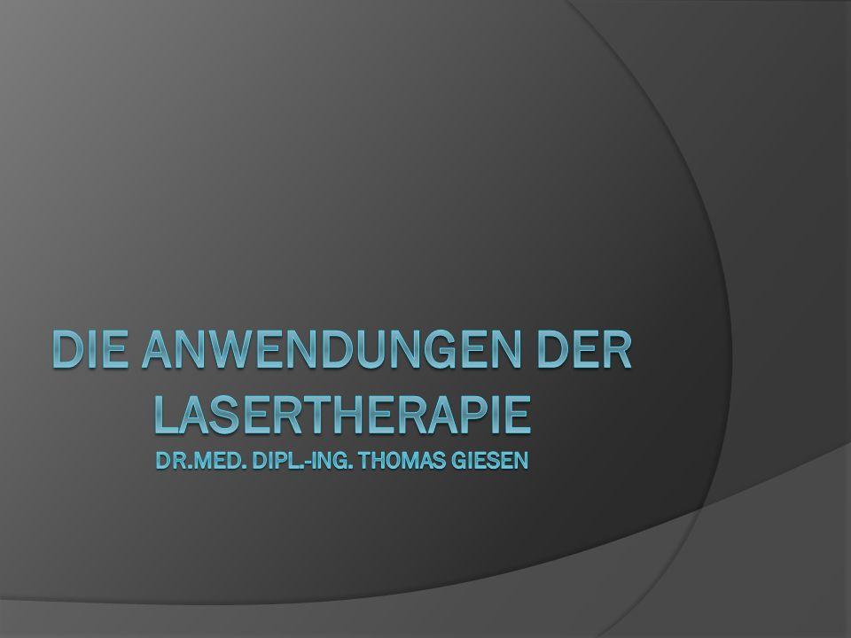 Die Anwendungen der lasertherapie Dr.med. Dipl.-ing. Thomas Giesen
