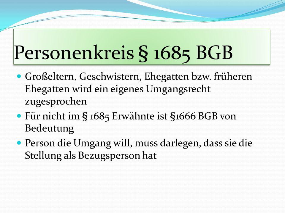 Personenkreis § 1685 BGB Großeltern, Geschwistern, Ehegatten bzw. früheren Ehegatten wird ein eigenes Umgangsrecht zugesprochen.